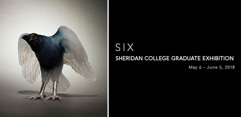 Sheridan College Graduate Exhibition: Six